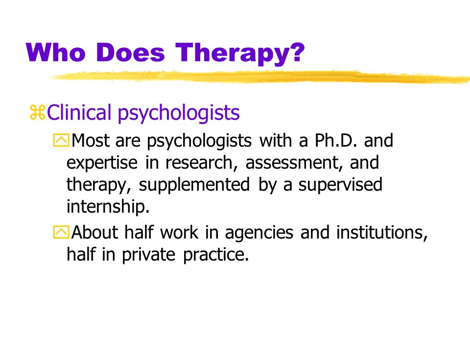 Who Does Therapy Clinical psychologists