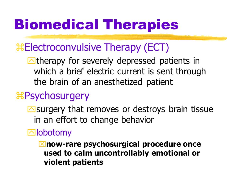Biomedical Therapies Electroconvulsive Therapy (ECT) Psychosurgery