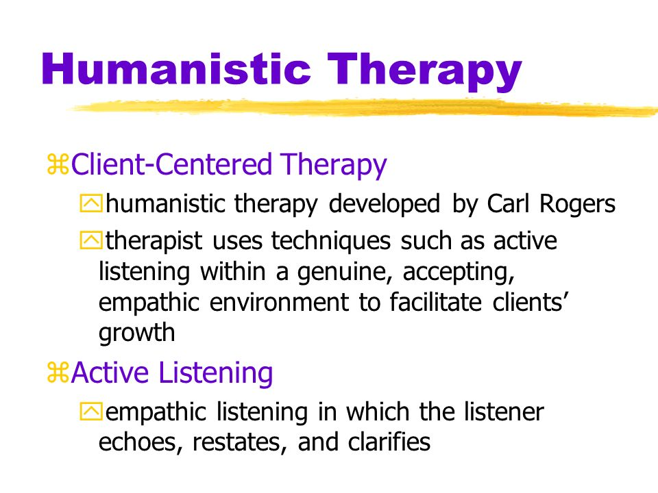 Humanistic Therapy Client-Centered Therapy Active Listening