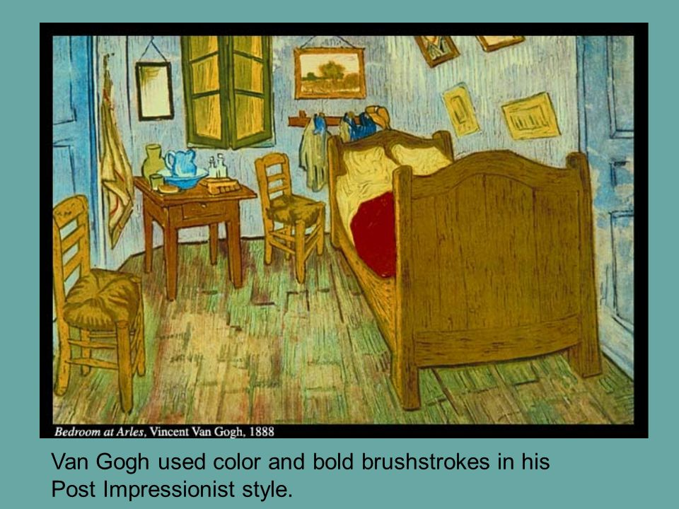 Van Gogh used color and bold brushstrokes in his
