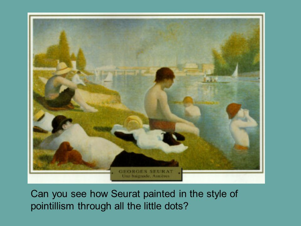 Can you see how Seurat painted in the style of pointillism through all the little dots