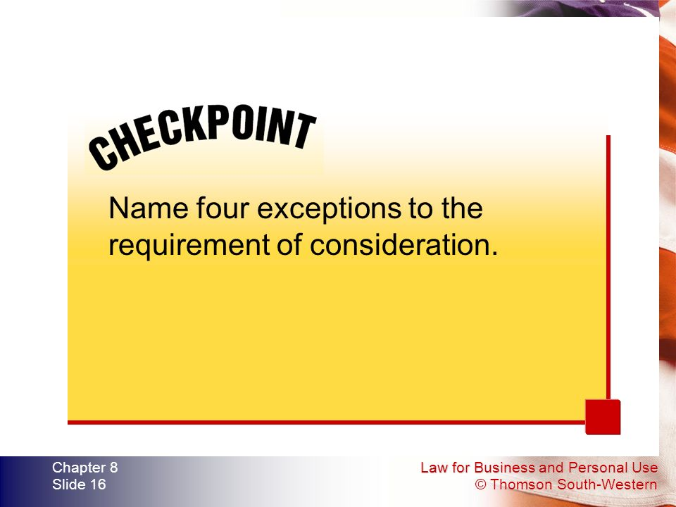 Name four exceptions to the requirement of consideration.