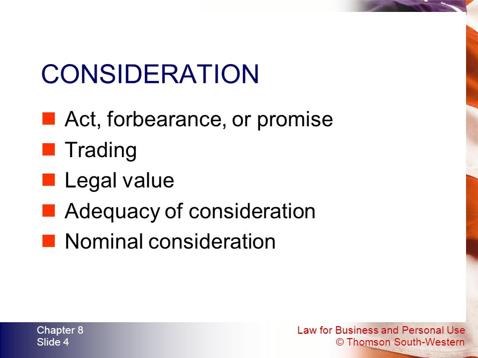 CONSIDERATION Act, forbearance, or promise Trading Legal value
