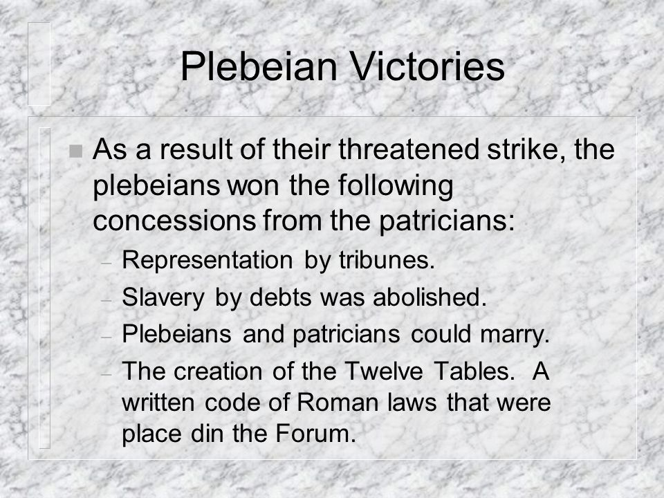 Plebeian Victories As a result of their threatened strike, the plebeians won the following concessions from the patricians: