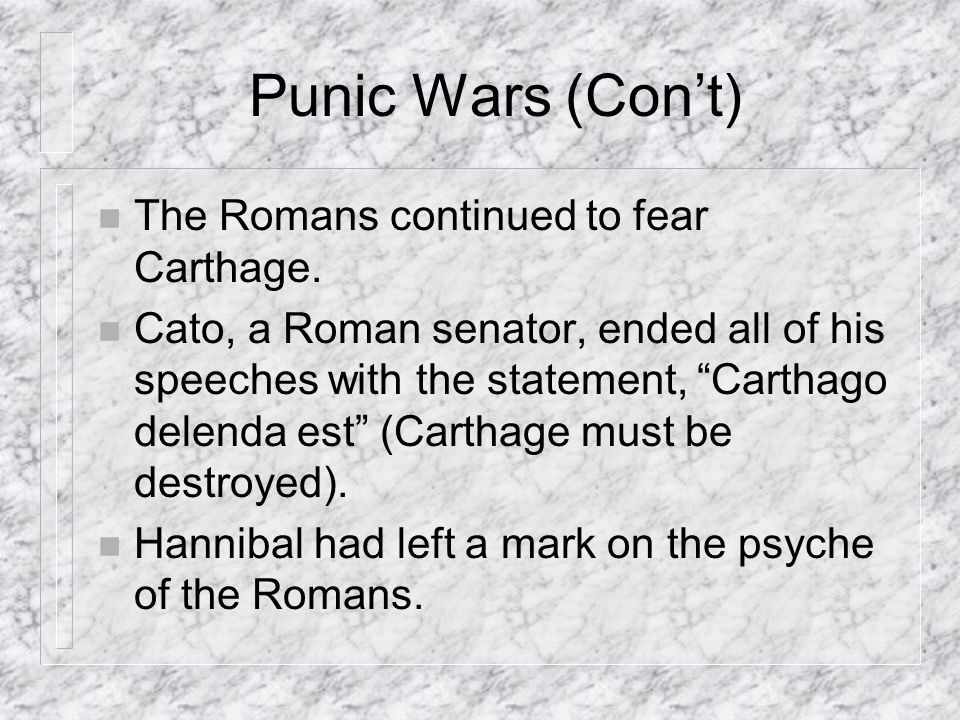 Punic Wars (Con't) The Romans continued to fear Carthage.