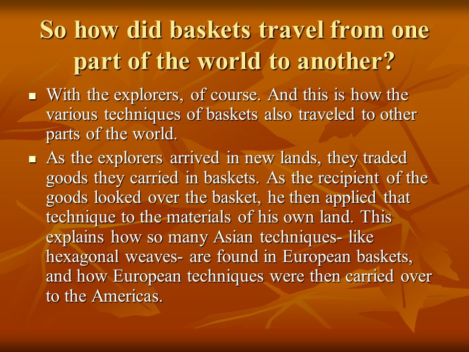 So how did baskets travel from one part of the world to another