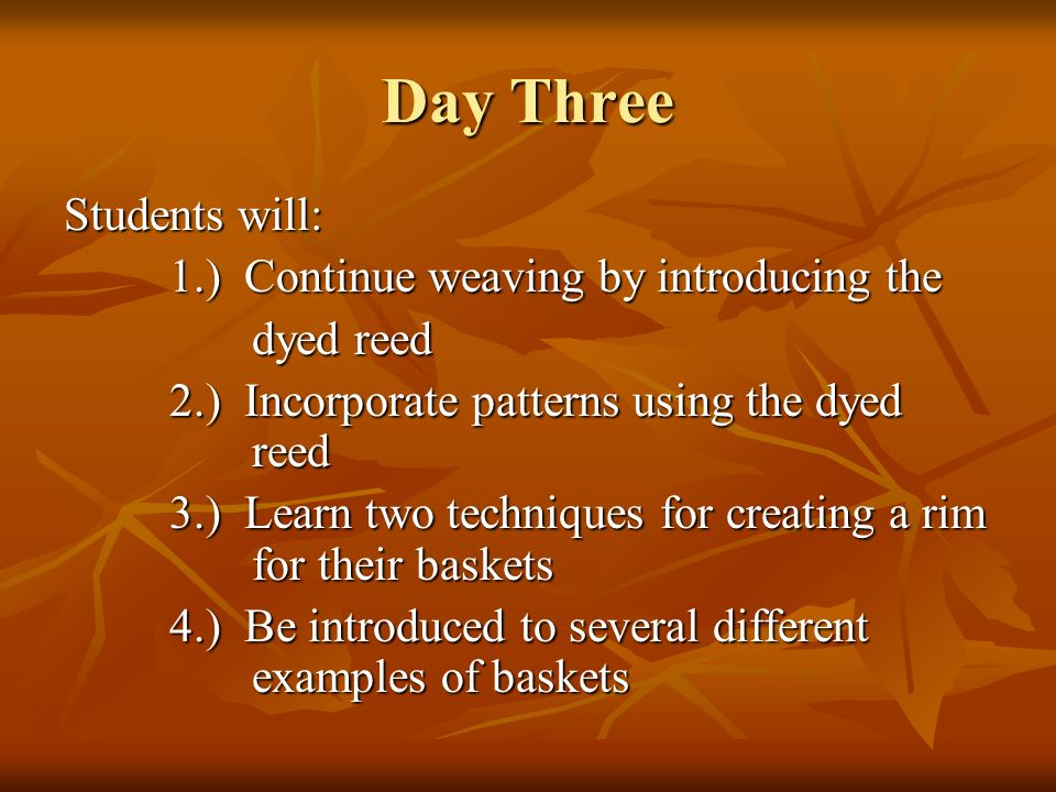 Day Three Students will: 1.) Continue weaving by introducing the