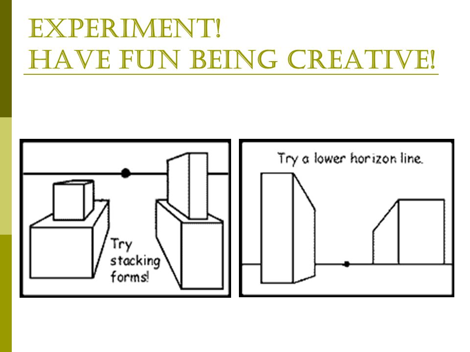EXPERIMENT! HAVE FUN BEING CREATIVE!