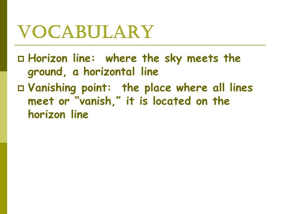 Vocabulary Horizon line: where the sky meets the ground, a horizontal line.