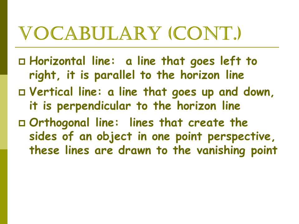 Vocabulary (cont.) Horizontal line: a line that goes left to right, it is parallel to the horizon line.