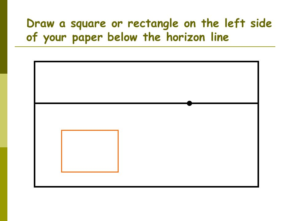 Draw a square or rectangle on the left side of your paper below the horizon line