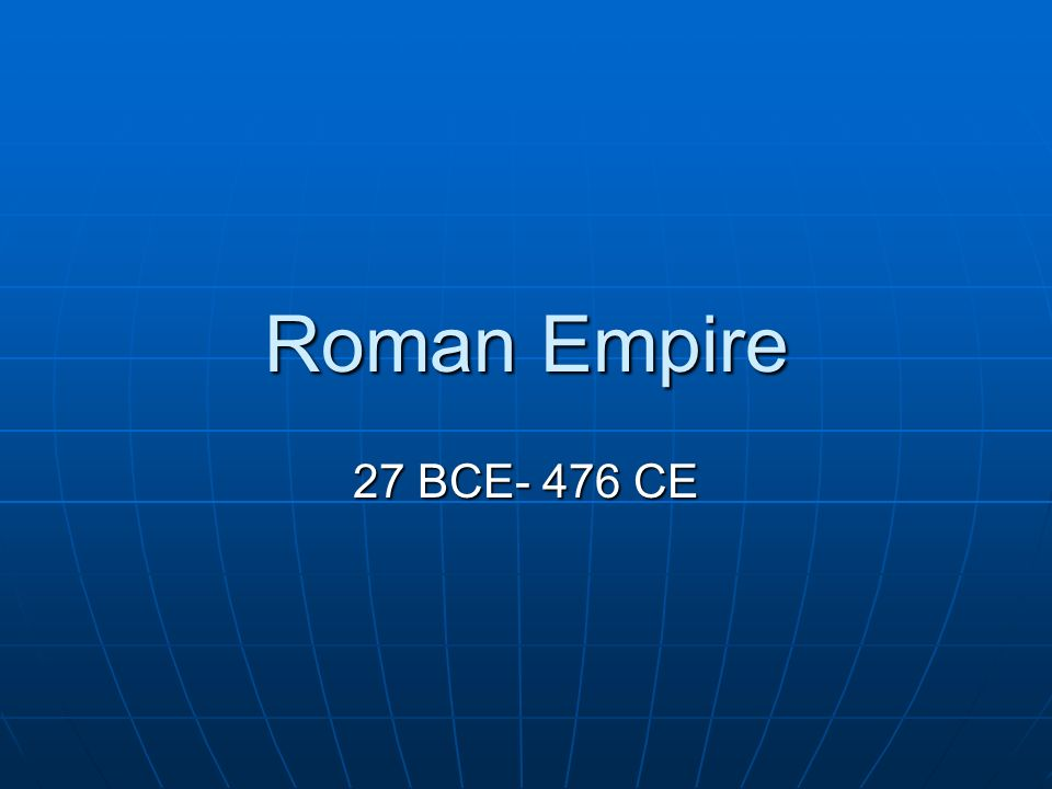 Roman Empire 27 BCE- 476 CE