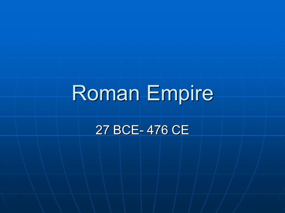 Roman Empire 27 BCE- 476 CE