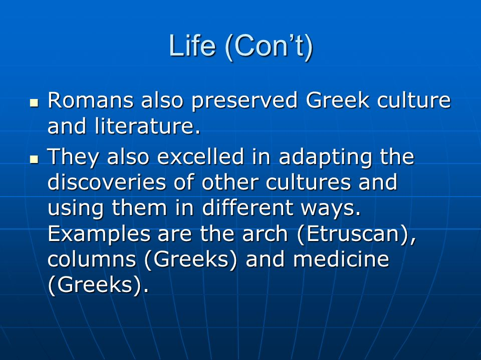 Life (Con't) Romans also preserved Greek culture and literature.