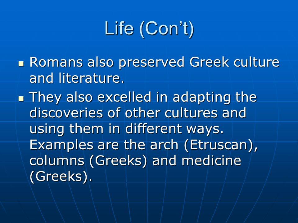 Life (Con't) Romans also preserved Greek culture and literature.