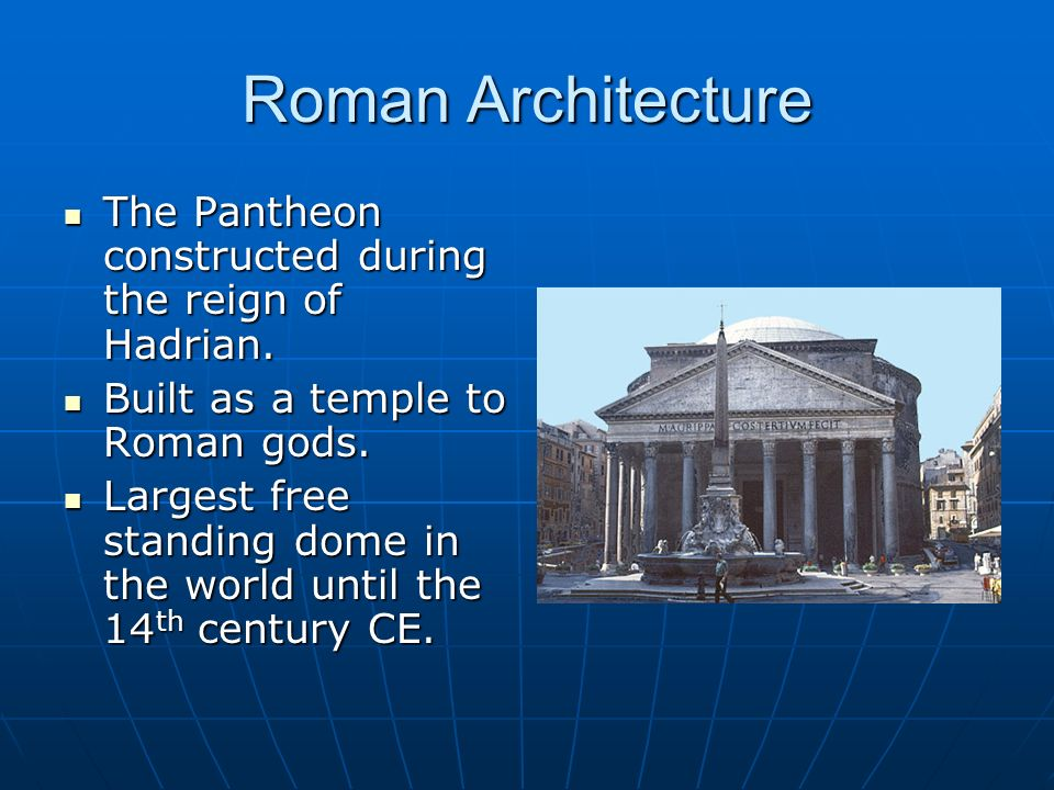 Roman Architecture The Pantheon constructed during the reign of Hadrian. Built as a temple to Roman gods.