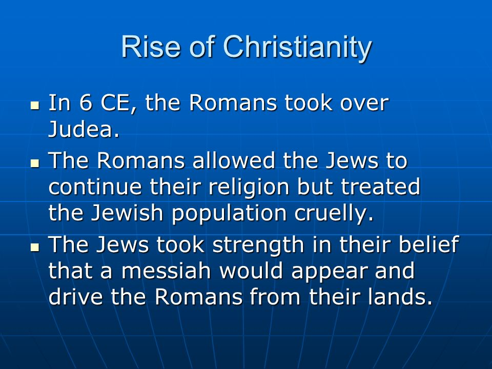 Rise of Christianity In 6 CE, the Romans took over Judea.