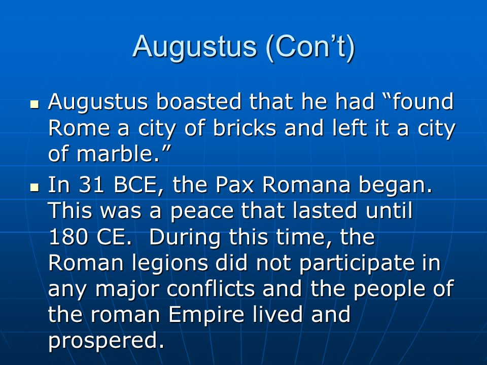 Augustus (Con't) Augustus boasted that he had found Rome a city of bricks and left it a city of marble.