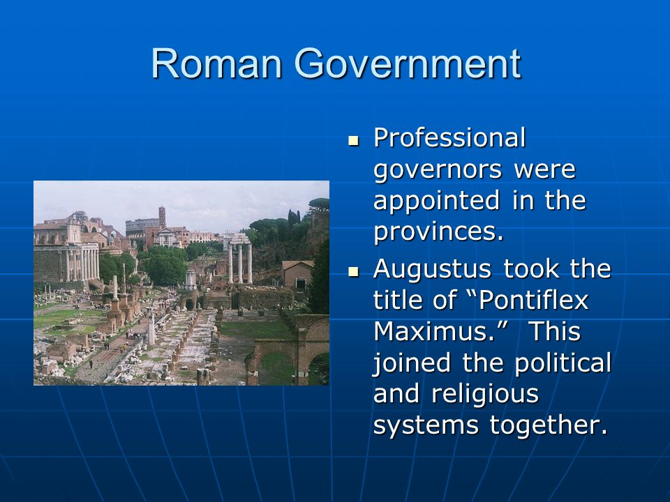 Roman Government Professional governors were appointed in the provinces.