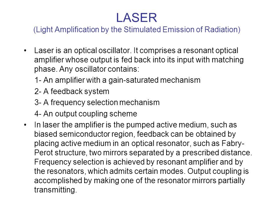 LASER (Light Amplification by the Stimulated Emission of Radiation)