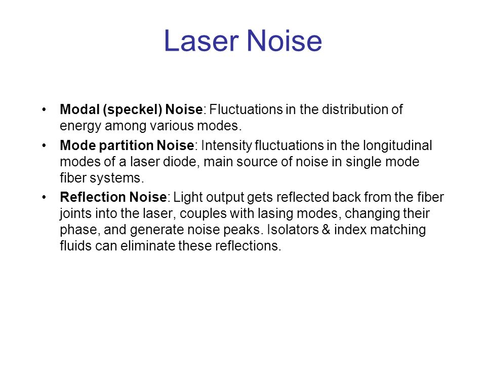 Laser Noise Modal (speckel) Noise: Fluctuations in the distribution of energy among various modes.