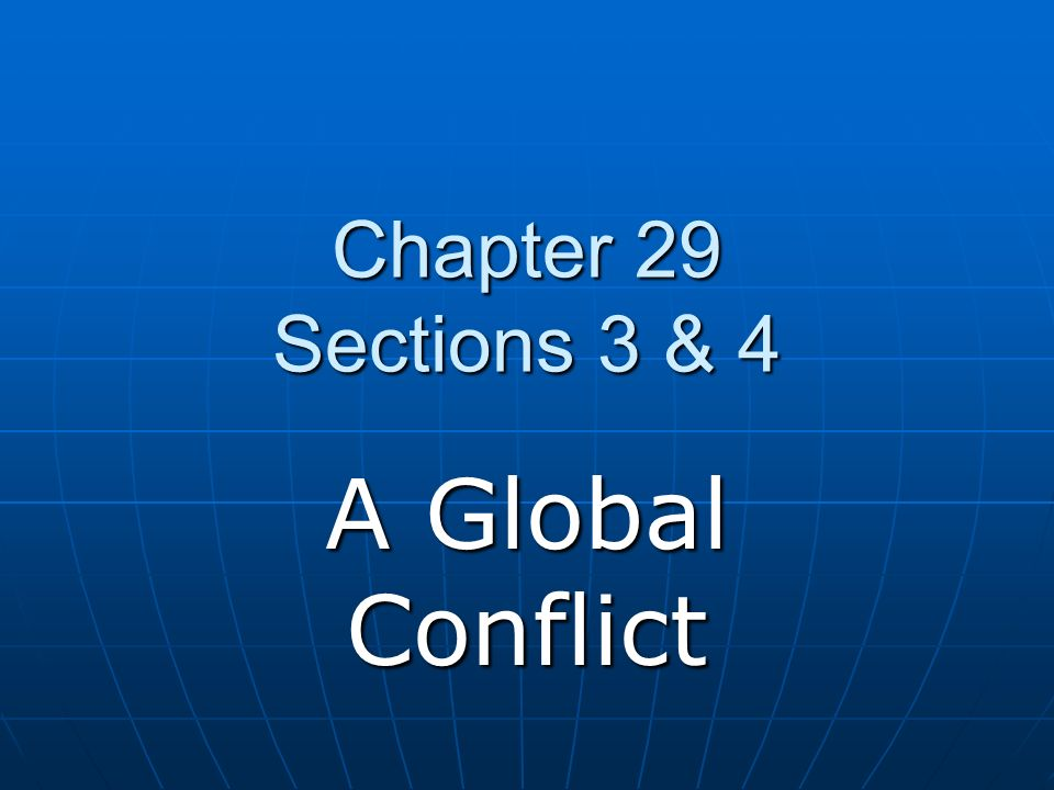 Chapter 29 Sections 3 & 4 A Global Conflict