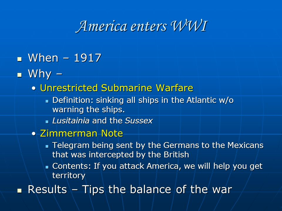 America enters WWI When – 1917 Why –