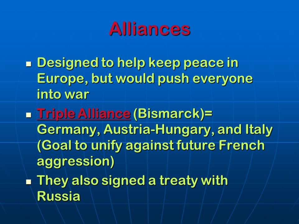 Alliances Designed to help keep peace in Europe, but would push everyone into war.