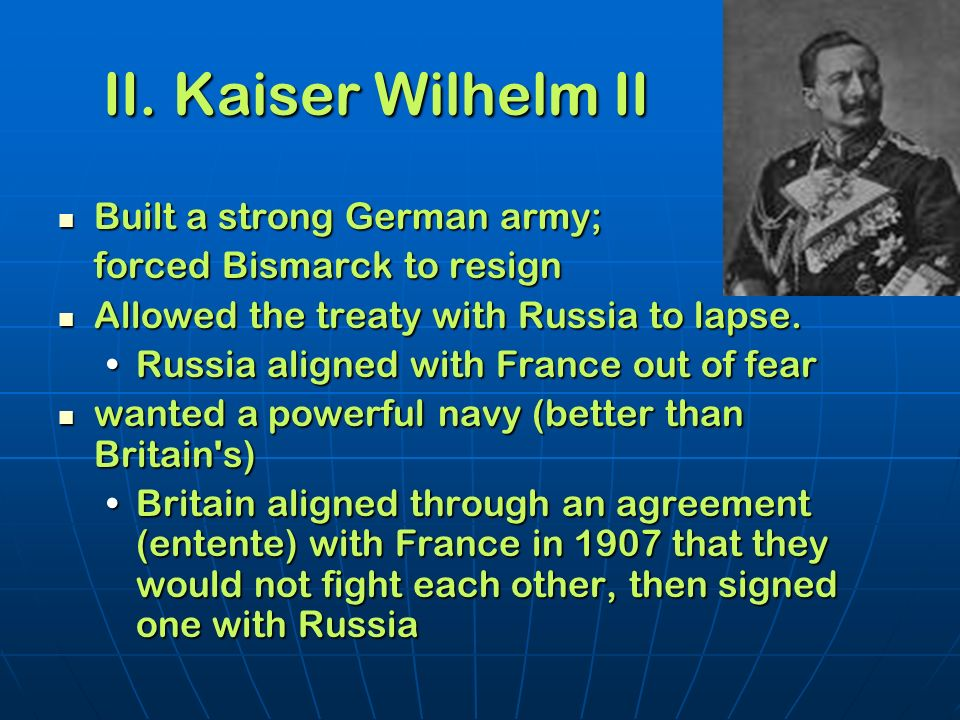 II. Kaiser Wilhelm II Built a strong German army;