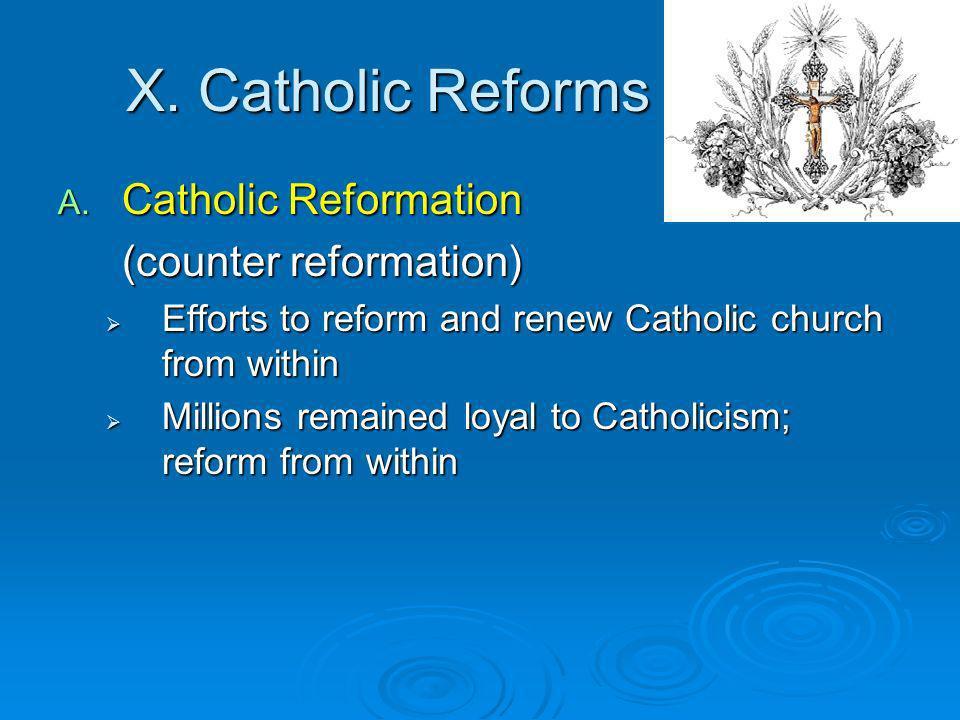 X. Catholic Reforms Catholic Reformation (counter reformation)