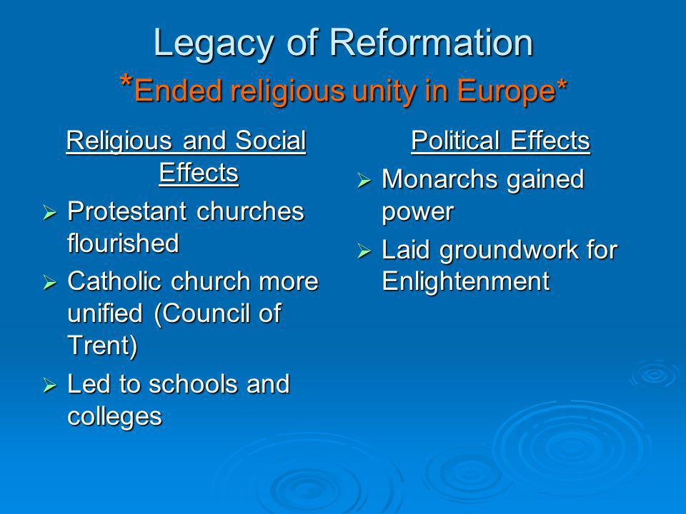 Legacy of Reformation *Ended religious unity in Europe*