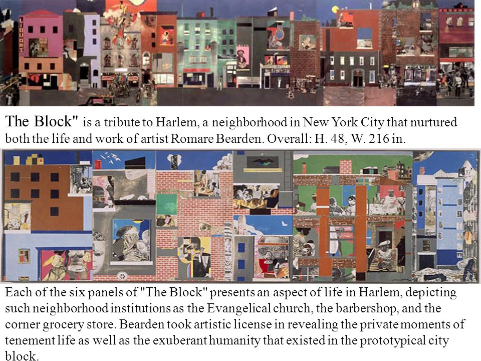 The Block is a tribute to Harlem, a neighborhood in New York City that nurtured both the life and work of artist Romare Bearden. Overall: H. 48, W. 216 in.