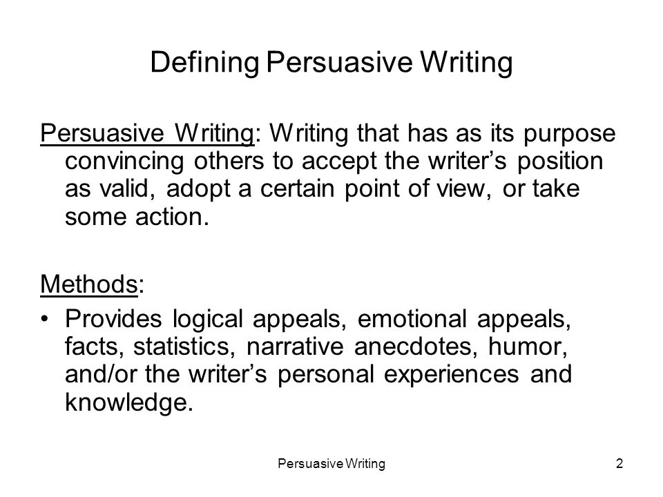 persuasive writing definition Persuasive writing is the presentation of reasons and ideas in a way that will influence your audience to convince an audience of an idea or point of view, you, the writer, must first understand how persuasion in writing works.