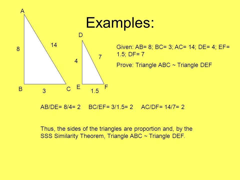 Examples: A D 14 Given: AB= 8; BC= 3; AC= 14; DE= 4; EF= 1.5; DF= 7