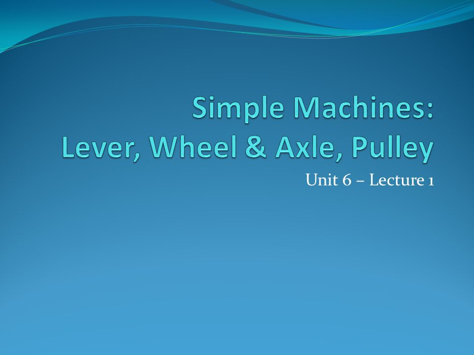 Simple Machines: Lever, Wheel & Axle, Pulley