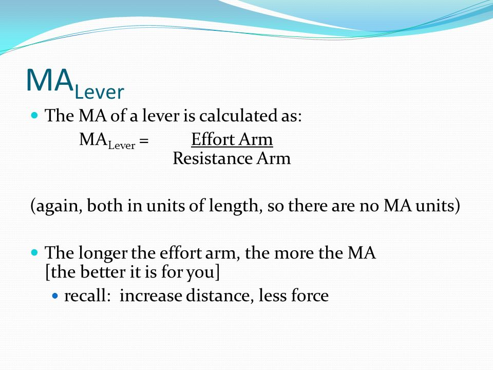 MALever The MA of a lever is calculated as:
