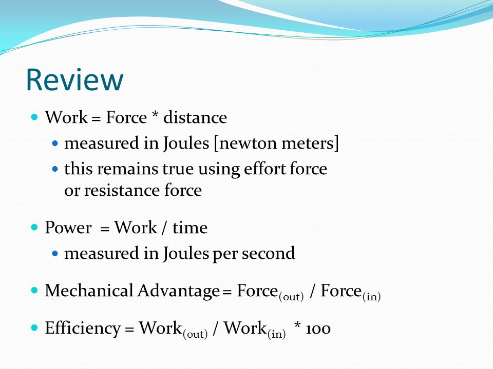 Review Work = Force * distance measured in Joules [newton meters]