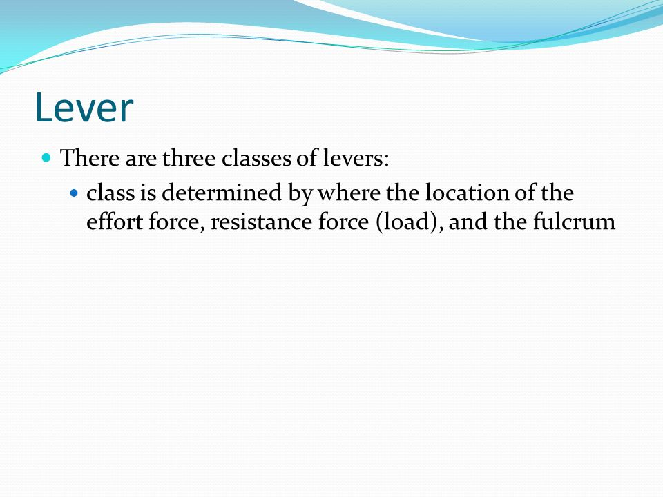 Lever There are three classes of levers: