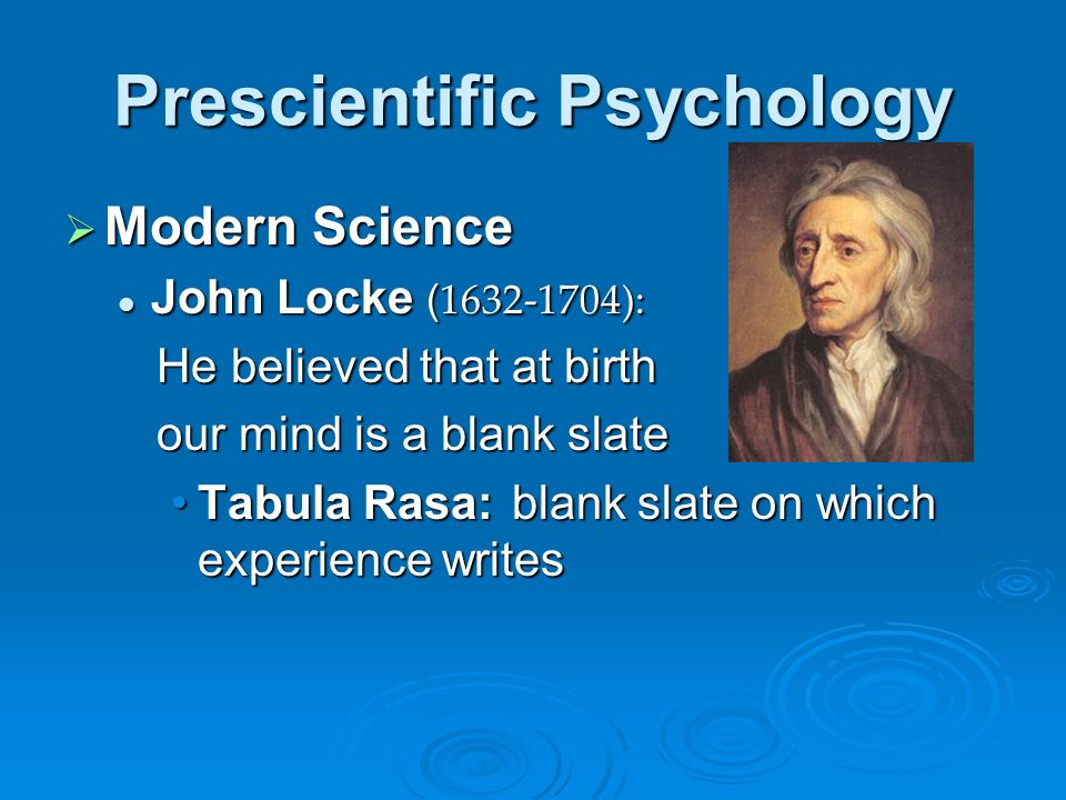 the mind is born tabulasa rasa Proponents of tabula rasa generally disagree with the doctrine of innatism which holds that the mind is born already in possession of certain knowledge generally, proponents of the tabula rasa theory also favor the nurture side of the nature versus nurture debate when it comes to aspects of one's personality, social and emotional behavior .