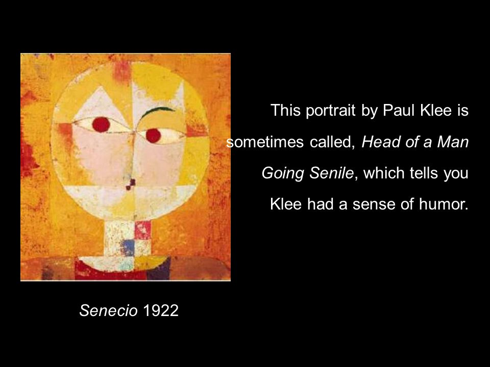 This portrait by Paul Klee is sometimes called, Head of a Man Going Senile, which tells you Klee had a sense of humor.