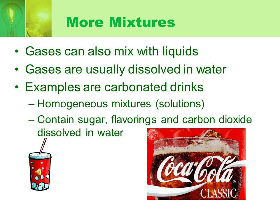 More Mixtures Gases can also mix with liquids