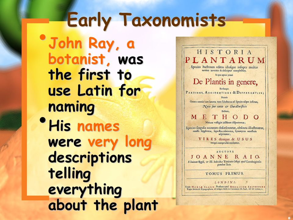 Early Taxonomists John Ray, a botanist, was the first to use Latin for naming.