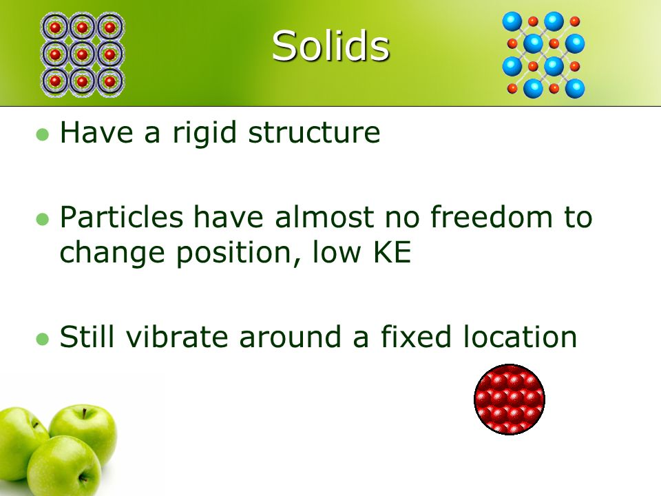 Solids Have a rigid structure