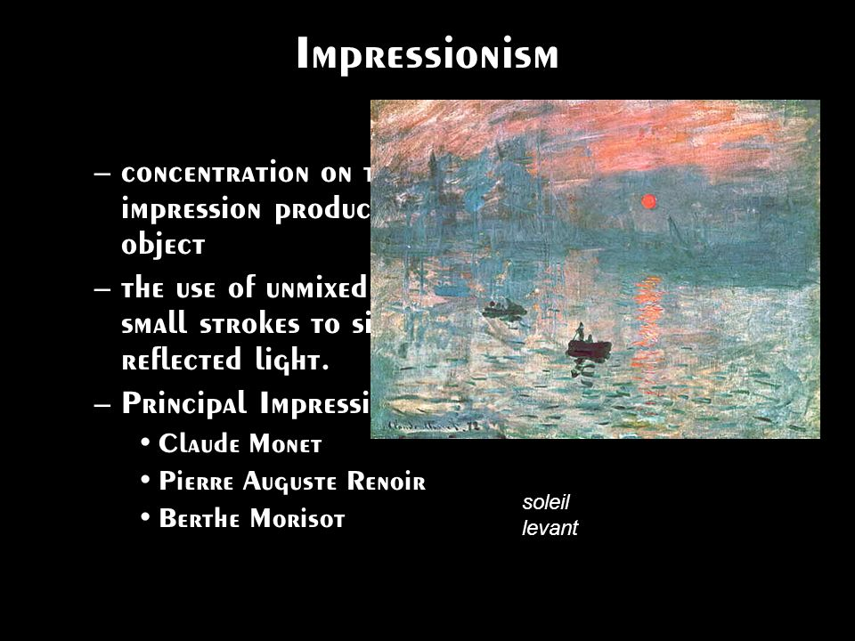 Impressionism concentration on the general impression produced by a scene or object.