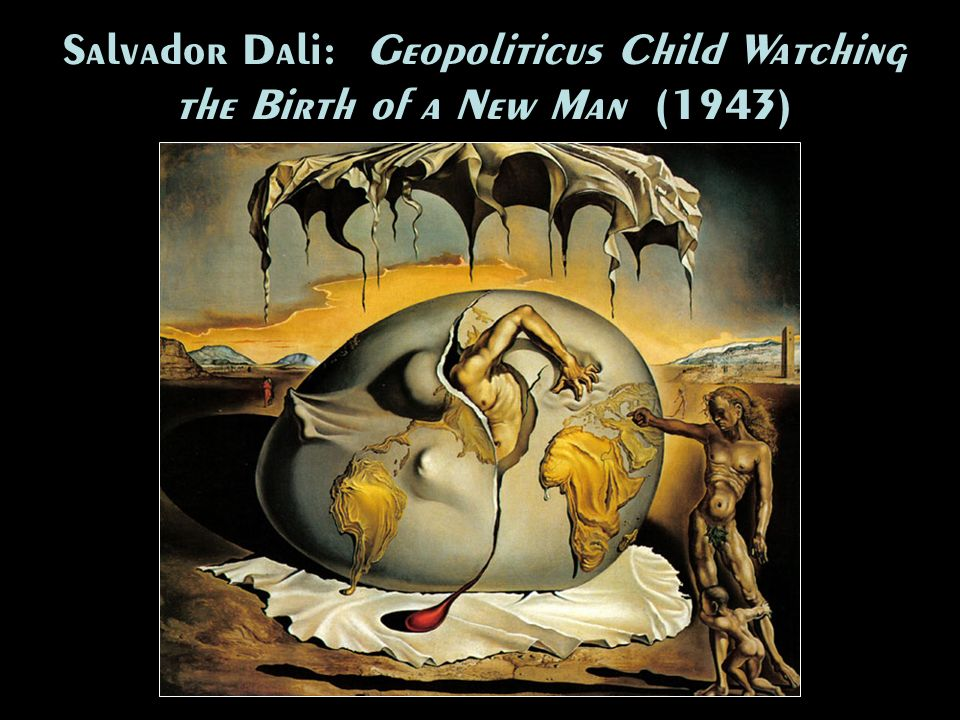 Salvador Dali: Geopoliticus Child Watching the Birth of a New Man (1943)