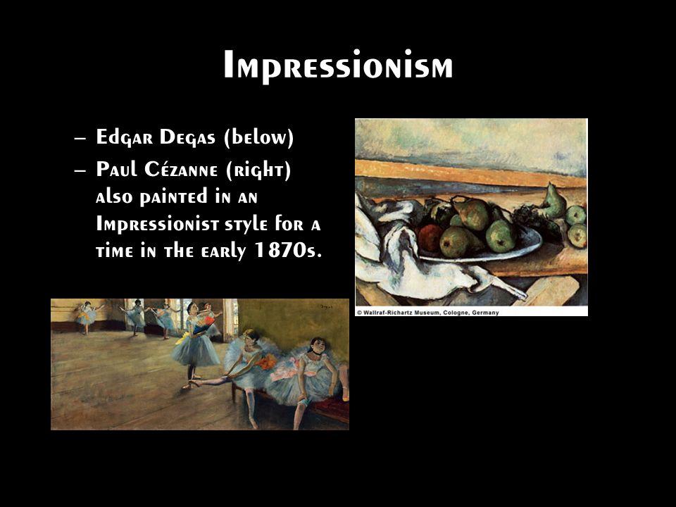 Impressionism Edgar Degas (below)