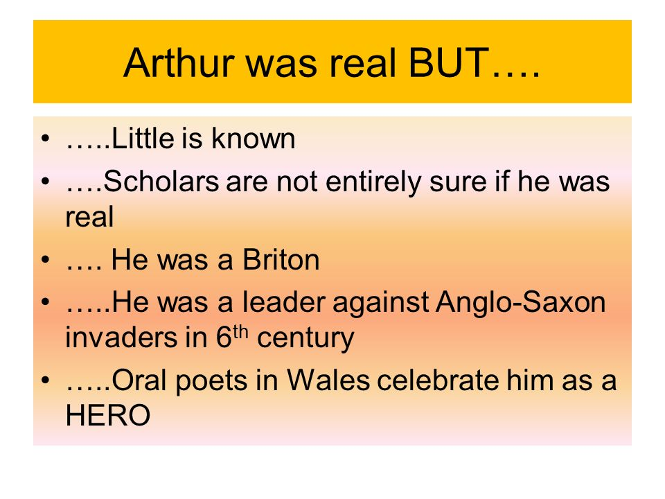 Arthur was real BUT…. …..Little is known