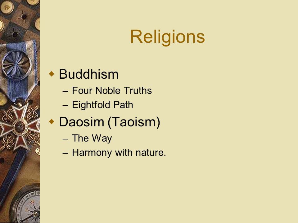 Religions Buddhism Daosim (Taoism) Four Noble Truths Eightfold Path