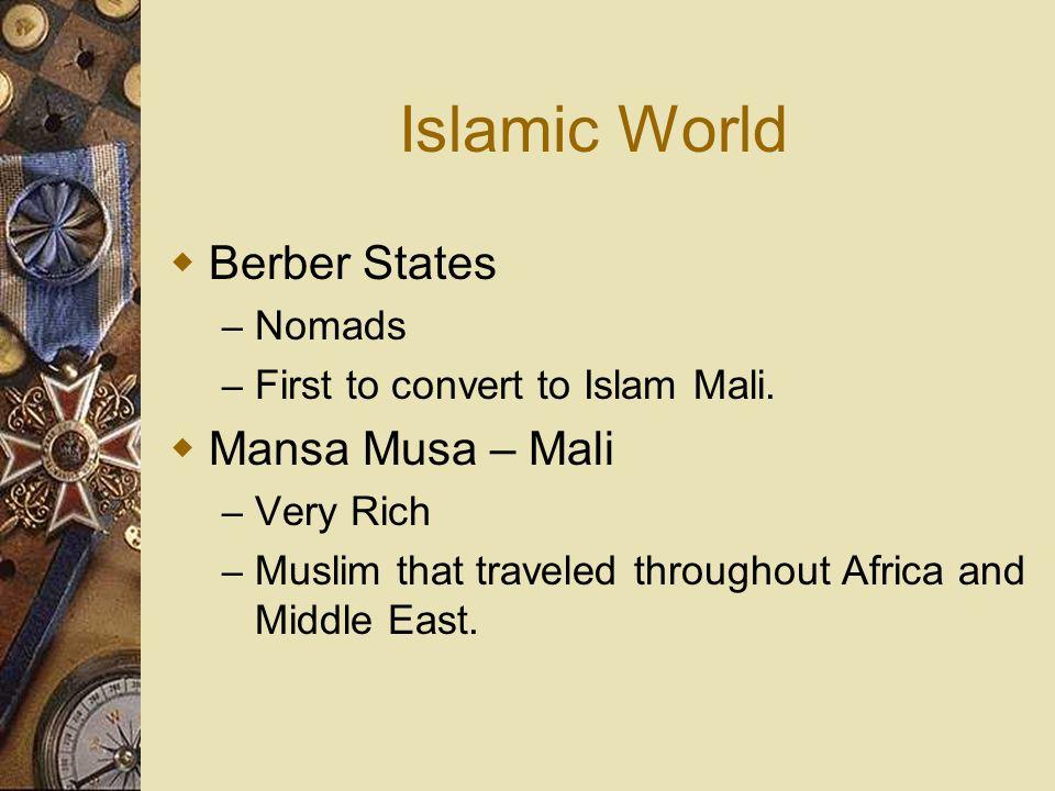 Islamic World Berber States Mansa Musa – Mali Nomads