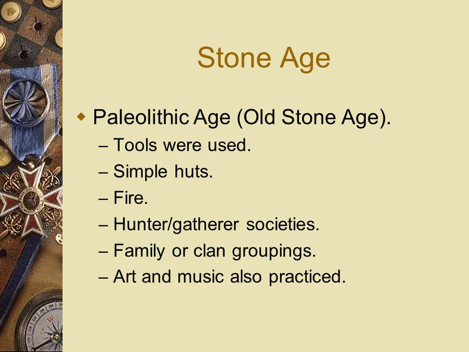 Stone Age Paleolithic Age (Old Stone Age). Tools were used.